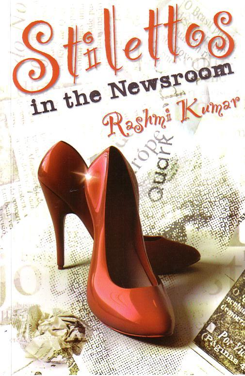 Stilettos in the Newsroom by Rashmi Kumar
