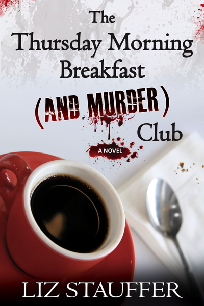 The Thursday Morning Breakfast (And Murder) Club by Liz Stauffer